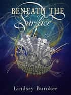 Beneath the Surface ebook by Lindsay Buroker