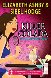 Killer Colada - a Danger Cove Cocktail Mystery ebook by Sibel Hodge,Elizabeth Ashby