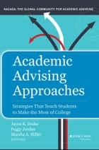 Academic Advising Approaches - Strategies That Teach Students to Make the Most of College ebook by Jayne K. Drake, Peggy Jordan, Marsha A. Miller