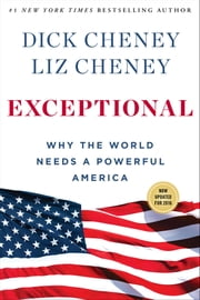 Exceptional - Why the World Needs a Powerful America ebook by Dick Cheney,Liz Cheney