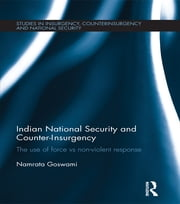 Indian National Security and Counter-Insurgency - The use of force vs non-violent response ebook by Namrata Goswami
