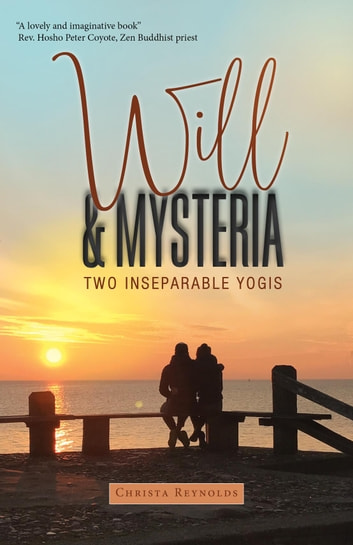Will & Mysteria - Two Inseparable Yogi's ebook by Christa Reynolds