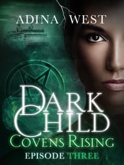 Dark Child (Covens Rising): Episode 3 ebook by Adina West
