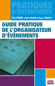 Guide pratique de l'organisateur d'évènements ebook by Frédéric Dosquet,Hugues Séraphin,Chris Powell