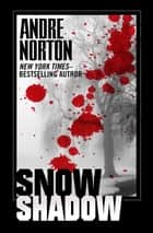 Snow Shadow eBook by Andre Norton