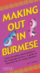 Making Out in Burmese - (Burmese Phrasebook) ebook by T. F. Rhoden