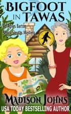 Bigfoot in Tawas - An Agnes Barton Senior Sleuths Mystery, #6 ebook by Madison Johns