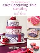 The Contemporary Cake Decorating Bible: Stenciling: A sample chapter from The Contemporary Cake Decorating Bible ebook by Lindy Smith