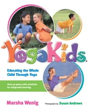 YogaKids - Educating The Whole Child Through Yoga ebook by Marsha Wenig,Susan Andrews