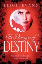 The Danger of Destiny: Mystwalker 4 ebook by Leigh Evans