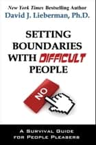 Setting Boundaries with Difficult People ebook by David Lieberman