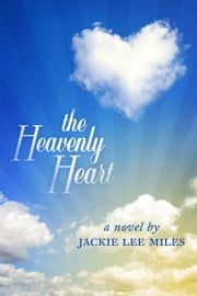 The Heavenly Heart ebook by Jackie Lee Miles