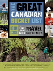 The Great Canadian Bucket List - One-of-a-Kind Travel Experiences ebook by Robin Esrock