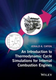 An Introduction to Thermodynamic Cycle Simulations for Internal Combustion Engines ebook by Jerald A. Caton