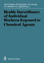 Health Surveillance of Individual Workers Exposed to Chemical Agents ebook by Wilfried R.F. Notten,Rob F.M. Herber,William J. Hunter,Aart C. Monster,Reinier L. Zielhuis