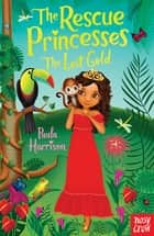 The Rescue Princesses: The Lost Gold ebook by Paula Harrison