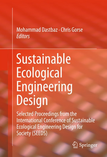 Sustainable Ecological Engineering Design - Selected Proceedings from the International Conference of Sustainable Ecological Engineering Design for Society (SEEDS) ebook by