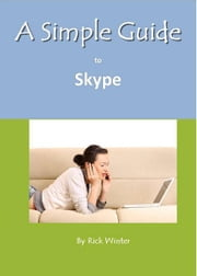 A Simple Guide to Skype ebook by Winter, Rick
