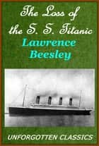 THE LOSS OF THE S. S. TITANIC ebook by LAWRENCE BEESLEY