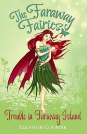 Trouble in Faraway Island - The Faraway Fairies: Book Three ebook by Eleanor Coombe,Andrew Smith