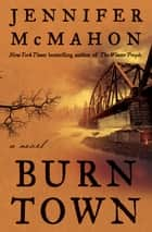 Burntown - A Novel ebook by Jennifer McMahon