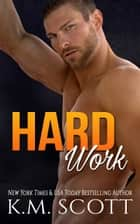 Hard Work ebook by K.M. Scott