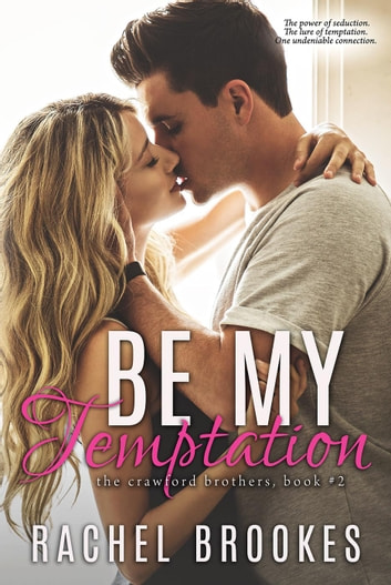 Be My Temptation - The Crawford Brothers, #2 ebook by Rachel Brookes