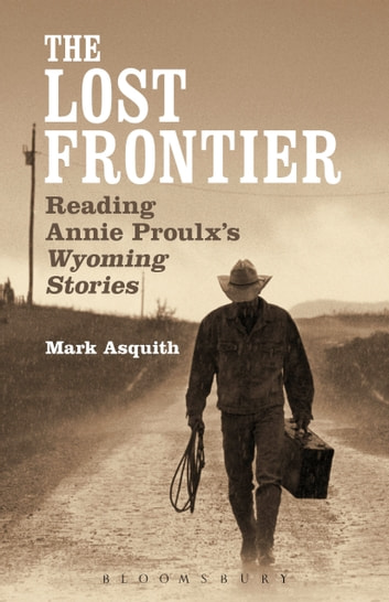 The Lost Frontier - Reading Annie Proulx's Wyoming Stories ebook by Dr Mark Asquith