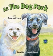 At the Dog Park with Sam and Lucy ebook by Daisy Bix,Amelia Hansen