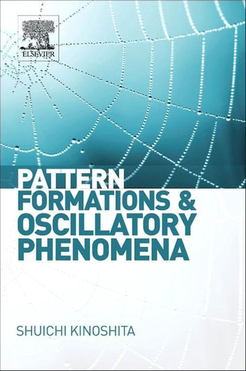 Pattern Formations and Oscillatory Phenomena ebook by