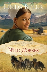 Wild Horses - Another Spirited Novel By The Bestselling Amish Author! ebook by Linda Byler