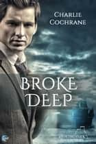Broke Deep ebook by Charlie Cochrane