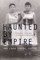 Haunted by Empire ebook by Gilbert M. Joseph,Emily S. Rosenberg,Damon Salesa,Ann Laura Stoler