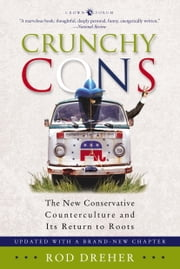 Crunchy Cons - The New Conservative Counterculture and Its Return to Roots ebook by Rod Dreher
