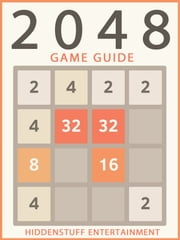 2048 GAME GUIDE ebook by HSE