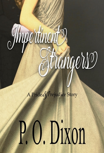 Impertinent Strangers - A Pride and Prejudice Story ebook by P. O. Dixon