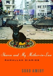 Sharon and My Mother-in-Law - Ramallah Diaries ebook by Suad Amiry