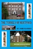 The Tunnels Of Hertford ebook by John Barber