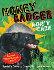 Honey Badger Don't Care - Randall's Guide to Crazy, Nastyass Animals ebook by Randall