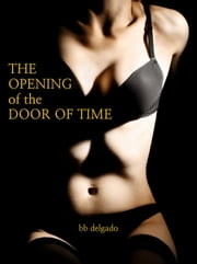 The Opening of the Door of Time (Sci-fi Erotica) ebook by BB Delgado