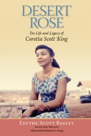 Desert Rose - The Life and Legacy of Coretta Scott King ebook by Edythe Scott Bagley,Joe Hilley,Bernice King