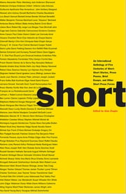 Short: An International Anthology of Five Centuries of Short-Short Stories, Prose Poems, Brief Essays, and Other Short Prose Forms ebook by Alan Ziegler