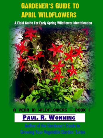 Gardener's Guide to April Wildflowers ebook by Paul R. Wonning