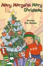 Mary Margaret Mary Christmas ebook by Christine Kole MacLean, Vicky Lowe