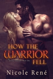 How The Warrior Fell (Falling Warriors series, Book 1) ebook by Nicole René