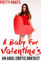 A Baby For Valentine's ebook by Potty Pants