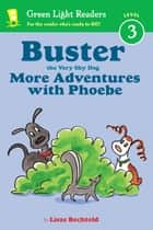 Buster the Very Shy Dog, More Adventures with Phoebe (reader) ebook by Lisze Bechtold