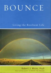 Bounce: Living the Resilient Life ebook by Robert J. Wicks