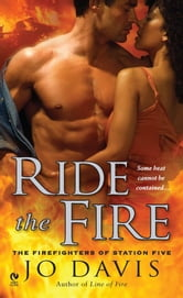 Ride the Fire - The Firefighters of Station Five ebook by Jo Davis