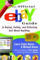 The Official eBay Guide to Buying, Selling, and Collecting Just About Anything ebook by Laura Fisher Kaiser, Michael Kaiser, Pierre Omidyar Founder